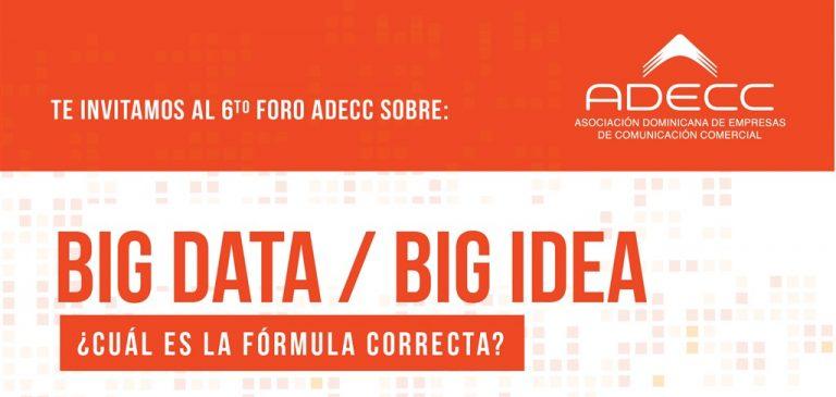 Big Data o Big Idea: ¿Cual es la formula correcta? Tema central del 6to Foro ADECC